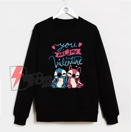 You Are My Valentine Lilo Sweatshirt - Valentine Sweatshirt - Funny Sweatshirt
