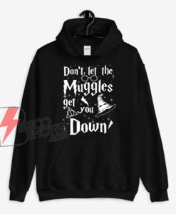 Don't-Let-The-Muggles-Get-You-Down-Hoodie