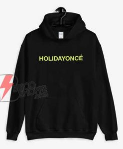 Holidayonce Quote Beyonce Holiday Hoodie - Funny Hoodie