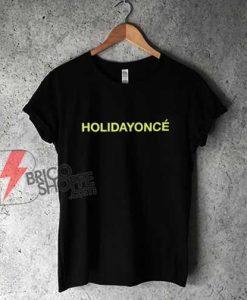 Holidayonce Quote Beyonce Holiday Shirt - Funny Shirt