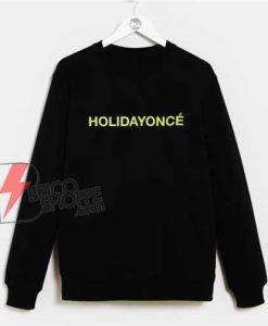 Holidayonce Quote Beyonce Holiday Sweatshirt - Funny Sweatshirt