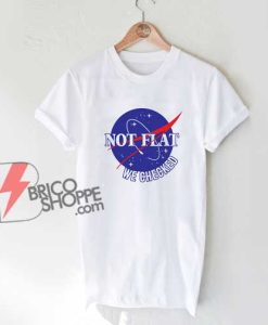 NASA Not Flat We Checked T-Shirt - Parody NASA Shirt