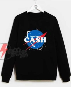 NASA I Need More Cash Sweatshirt - Parody Sweatshirt