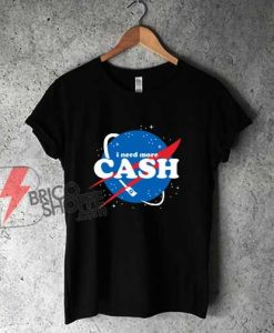 Nasa I Need More Cash T-Shirt - Parody Shirt