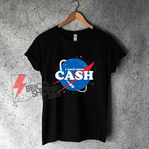 Nasa I Need More Cash T-Shirt - Parody Shirt