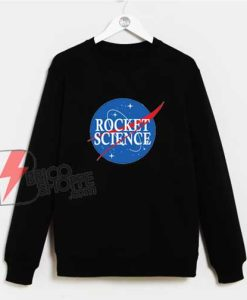 Nasa It Is Rocket Science Sweatshirt - Funny Sweatshirt