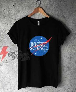 Nasa It Is Rocket Science T-Shirt - Funny Shirt