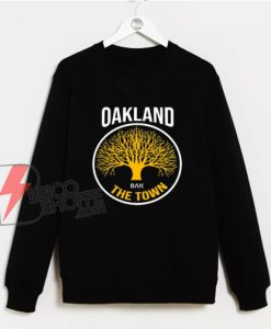 Oakland California The Town Sweatshirt – Funny Sweatshirt