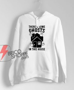 There's Some Ghosts In This House Parody Hoodie