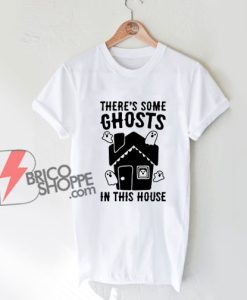 There's Some Ghosts In This House Parody T-Shirt