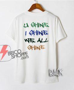 U Shine I Shine T-Shirt - Funny Shirt