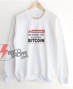 Warning-May-Randomly-Start-Talking-About-Bitcoin-Sweatshirt