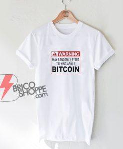 Warning May Randomly Start Talking About Bitcoin T-Shirt