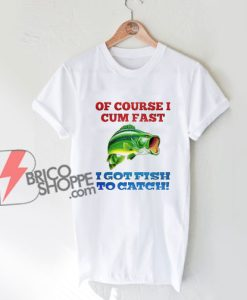 Yeah-Of-Course-I-Fish-T-Shirt---Funny-Shirt