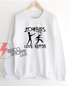 Zombies Love Nerds Sweatshirt - Funny Sweatshirt