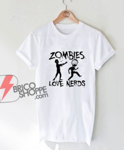 Zombies Love Nerds T-Shirt - Funny Shirt