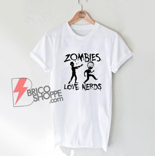 Zombies Love Nerds T-Shirt - Funny Shirt