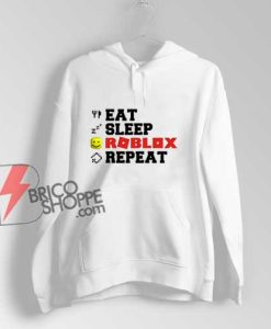 eat sleep roblox repeat Hoodie - Funny Hoodie