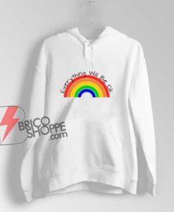 Everything Will Be Ok Rainbow Hoodie - Hoodie On Sale