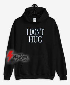 I-Don't-Hug-Hoodie---Funny-Hoodie