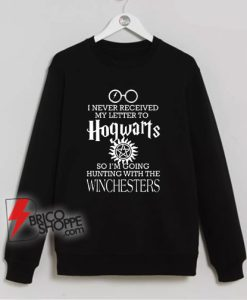 I never received letter Hogwarts Winchesters Sweatshirt