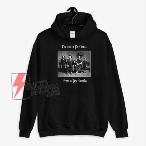 I'm-Just-A-Poe-Boy-From-a-Poe-Family-Hoodie---Funny-Hoodie