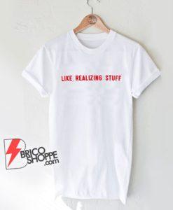 Kylie-Jenner-Like-Realizing-Stuff-T-Shirt