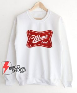 Mama-Tried-Sweatshirt