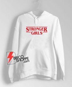 Stronger Girls Hoodie - Funny Hoodie