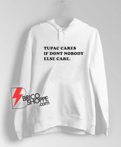 Tupac-Cares-If-Dont-Nobody-Else-Care-Hoodie