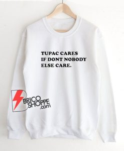 Tupac-Cares-If-Dont-Nobody-Else-Care-Sweatshirt