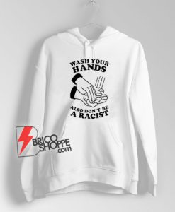 Wash-Your-Hands-Also-Don't-Be-A-Racist-Hoodie