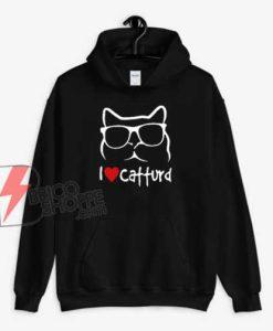 I Love Catturd Hoodie - Funny Hoodie
