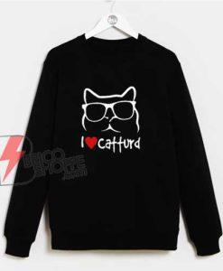 I Love Catturd Sweatshirt - Funny Sweatshirt