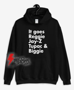 It Goes Reggie Jay-Z Tupac And Biggie Hoodie