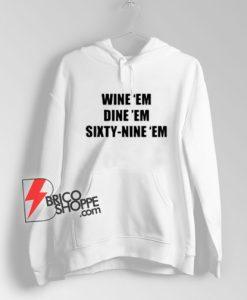 Wine-Em-Dine-Em-Sixty-Nine-Em-Hoodie