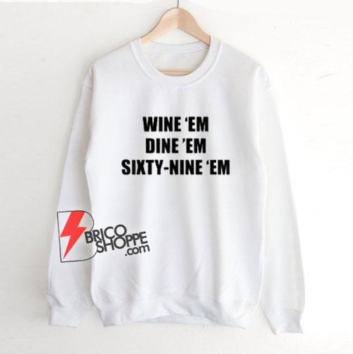 Wine-Em-Dine-Em-Sixty-Nine-Em-Sweatshirt