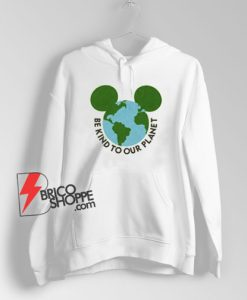 Be kind to our planet - Mickey mouse earth day Hoodie