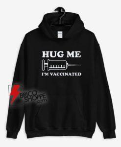 Hug Me I'm Vaccinated Hoodie - Funny Hoodie