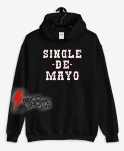 Single De Mayo Western Funny Rowdy Drinking Cinco De Drinko Hoodie
