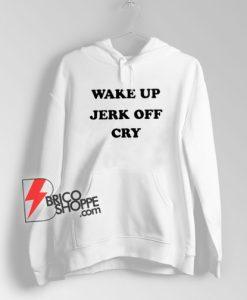 Wake-Up-Jerk-Off-Cry-Hoodie