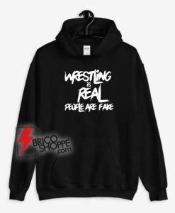Wrestling Is Real People Are Fake Hoodie