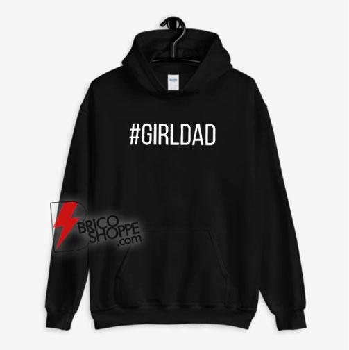 #Girldad Girl Dad Father of Daughters Hoodie
