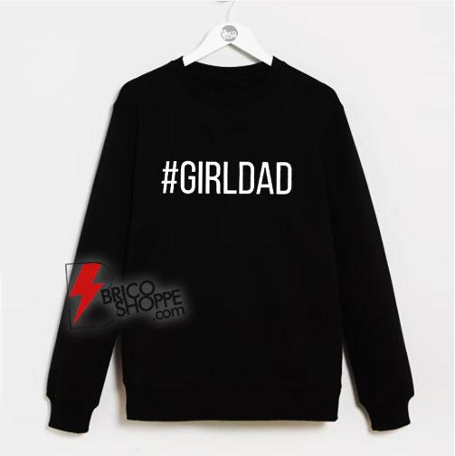 #Girldad-Girl-Dad-Father-of-Daughters-Sweatshirt