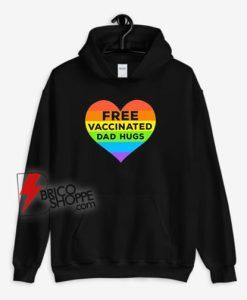 LGBT Pride Free Vaccinated Dad Hugs Hoodie