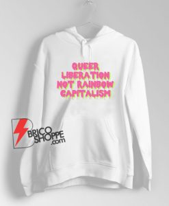 Queer Liberation Not Rainbow Capitalism Hoodie