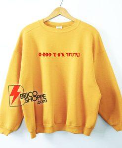 0 800 U Ok Hun Sweatshirt