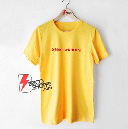 0 800 U Ok Hun T-Shirt