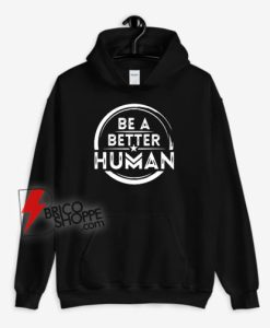 Be A Better Human Hoodie