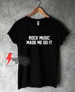 Rock-Music-Made-Me-Do-It-Rocker-Rock-and-Roll-Band-Shirt